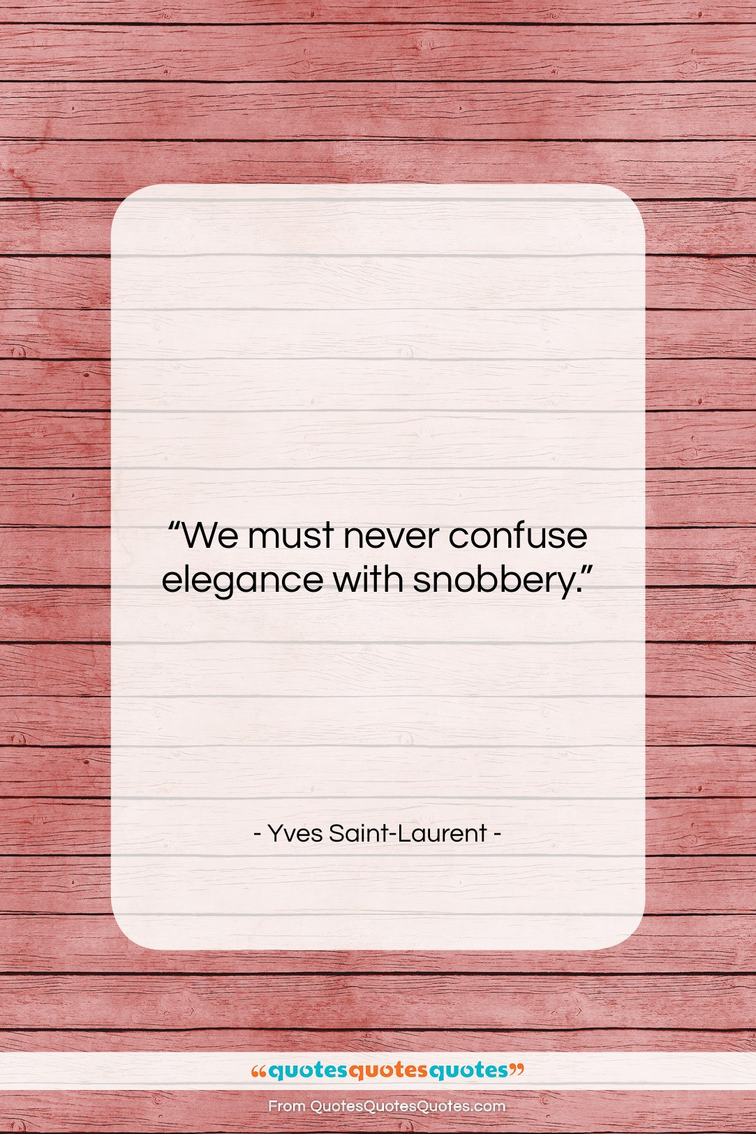 Get The Whole Yves Saint Laurent Quote We Must Never