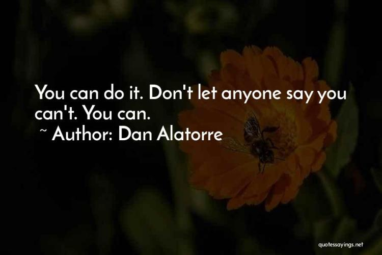 Dan Alatorre Quotes 628246