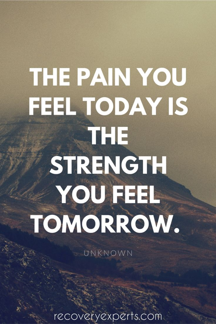 Addiction Recovery Quote: The pain you feel today is the strength