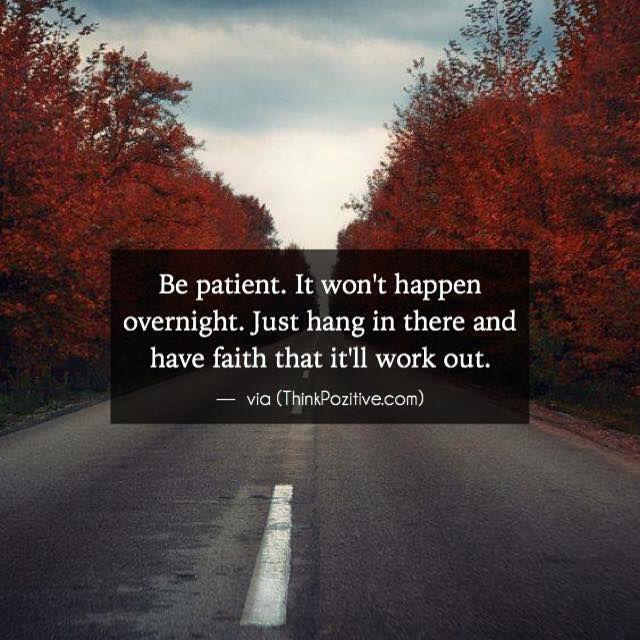 Inspirational Positive Quotes :Be patient. It won\'t happen ...