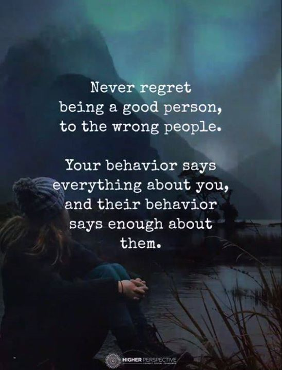 Inspirational Positive Quotes Never Regret Being A Good Person To The Wrong People Quotesviral Net Your Number One Source For Daily Quotes