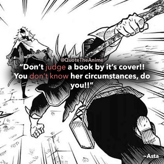 black-clover-quotes-Don't judge a book by it's cover!! You don't know her circumstances, do you-asta-quotes