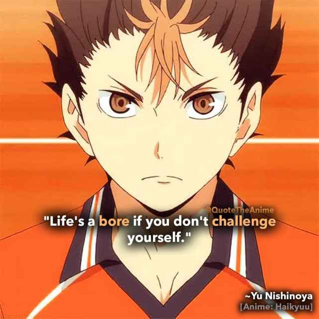 haikyuu-quotes-life-is-a-bore-if-you-dont-challenge-yourself-yu-nishinoya-quotes