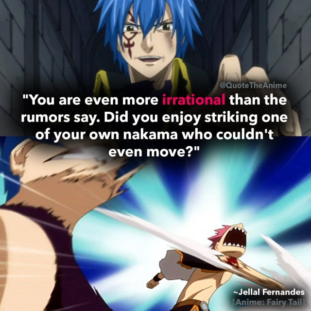 jellal-fernandes-quotes-you are even more irrational than the rumours say-did yodu enjoy striking one of your own nakama-fairy-tail-quotes