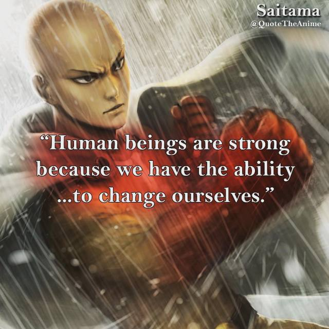 one-punch-man-quotes-Human beings are strong because we have the ability to change ourselves-saitama-quote