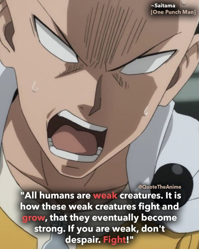 one-punch-man-saitama-quotes-all humans weak creatures-it is how these weak creatures fight and grow-if you are weak then fight