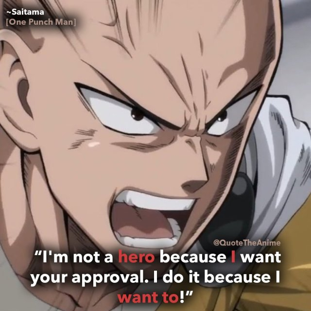 one-punch-man-saitama-quotes-im not a hero because i want your approval- i do it because i want to