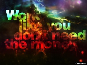 Passion Wallpaper Quote Work Like You Don T Need The Money Inspirational Quotes