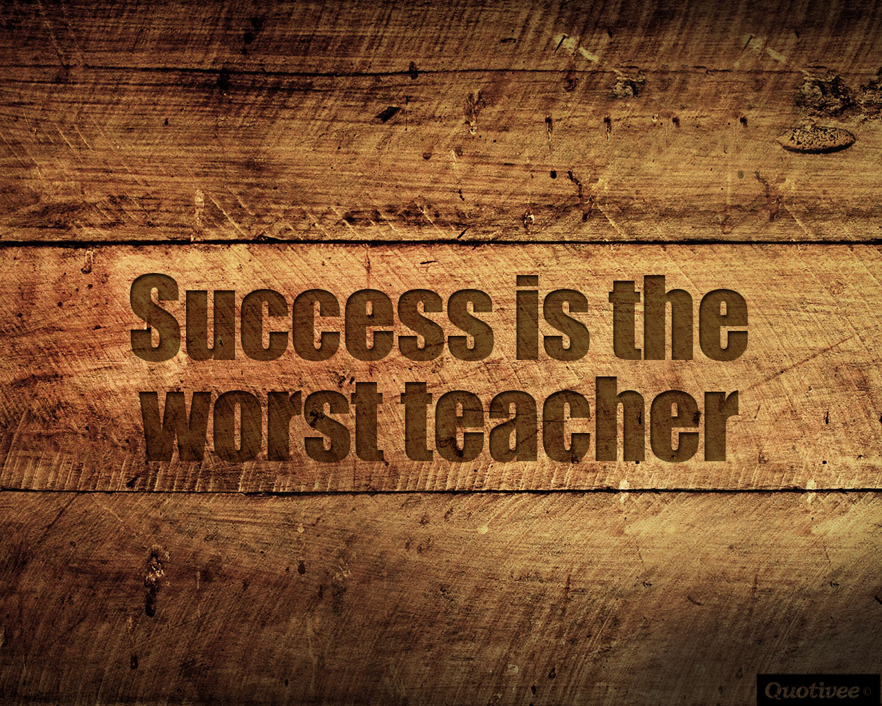 Motivation Life Quotes Wallpaper Success Is The Worst Teacher Inspirational Quotes Quotivee