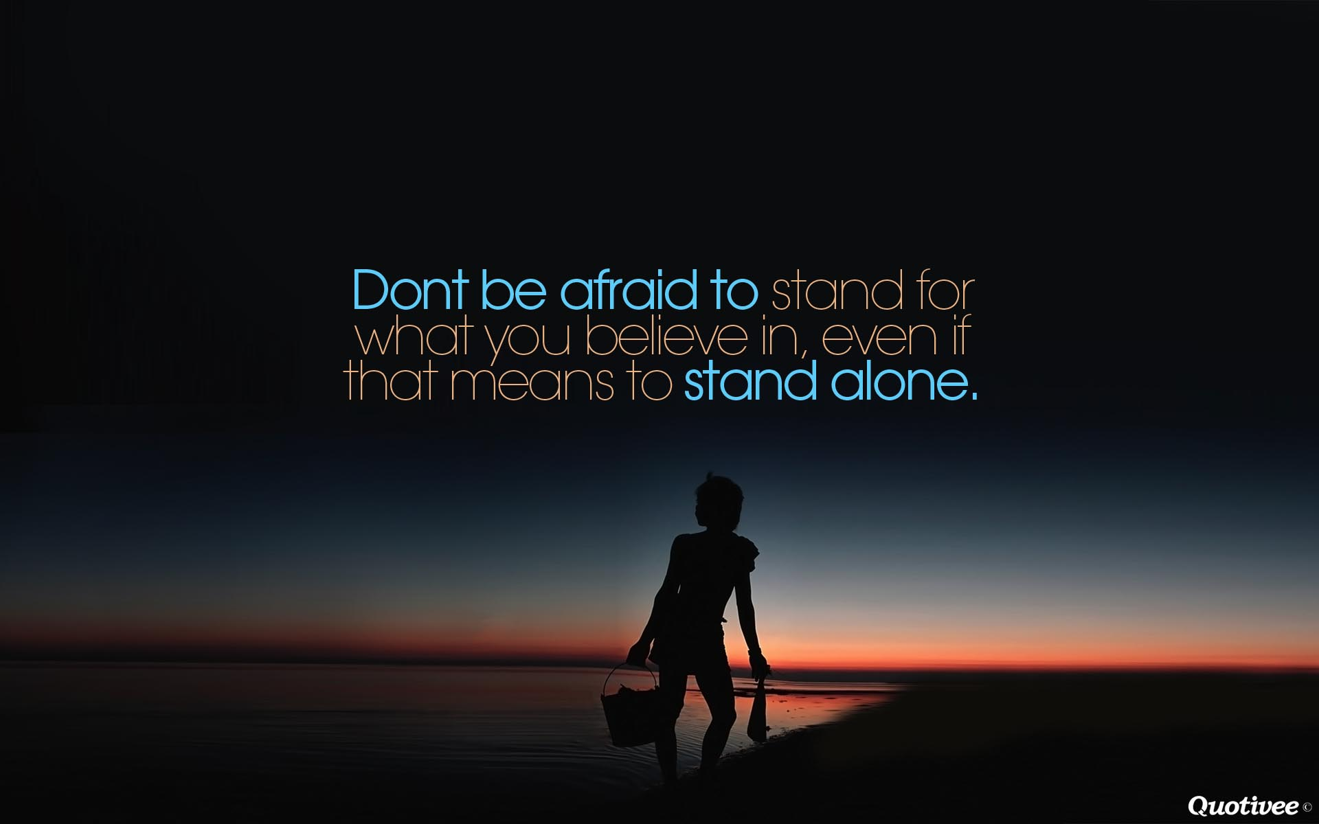 Don't be Afraid to Stand Alone - Inspirational Quotes   Quotivee