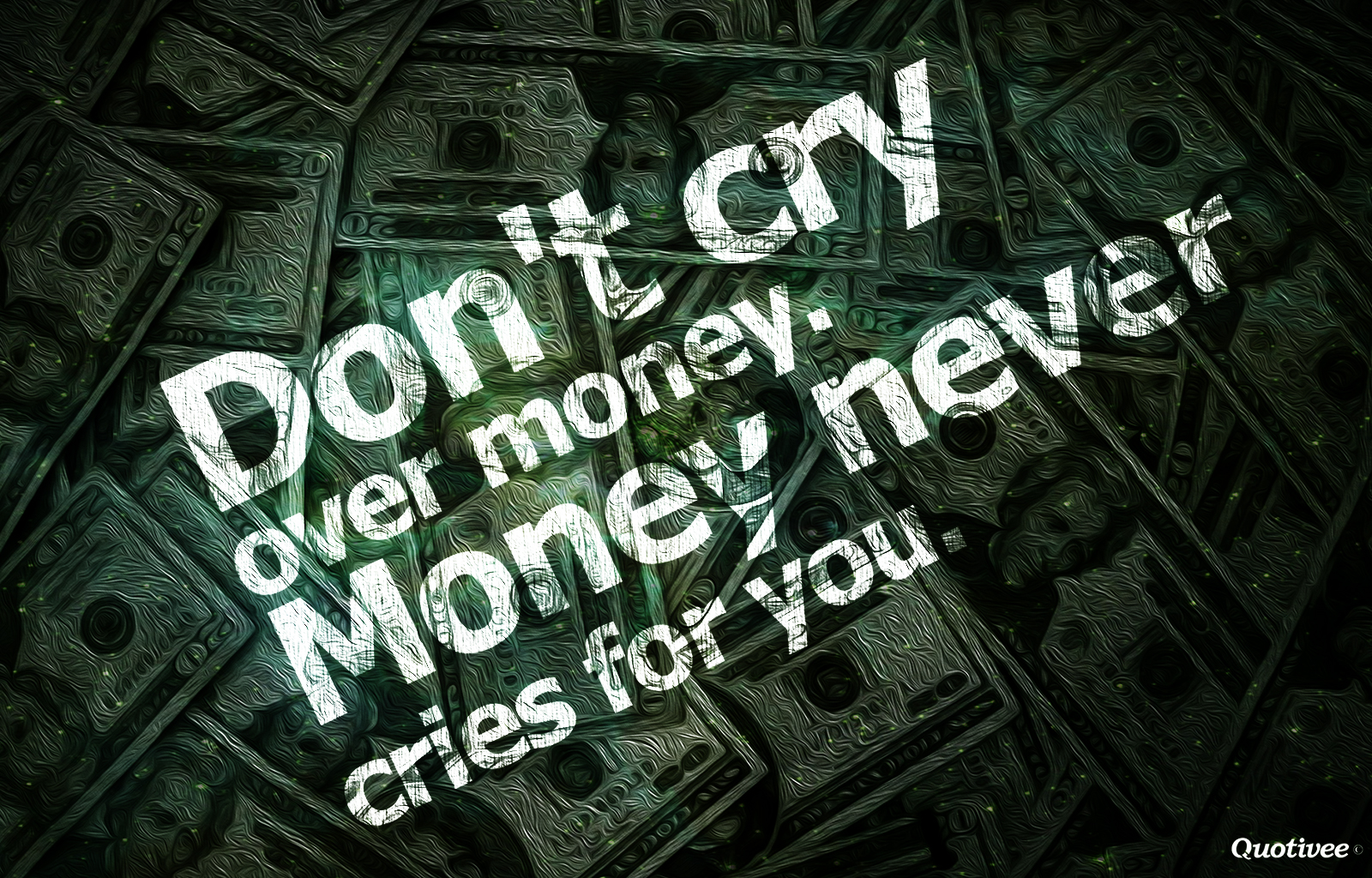 Motivation Life Quotes Wallpaper Don T Cry Over Money Inspirational Quotes Quotivee