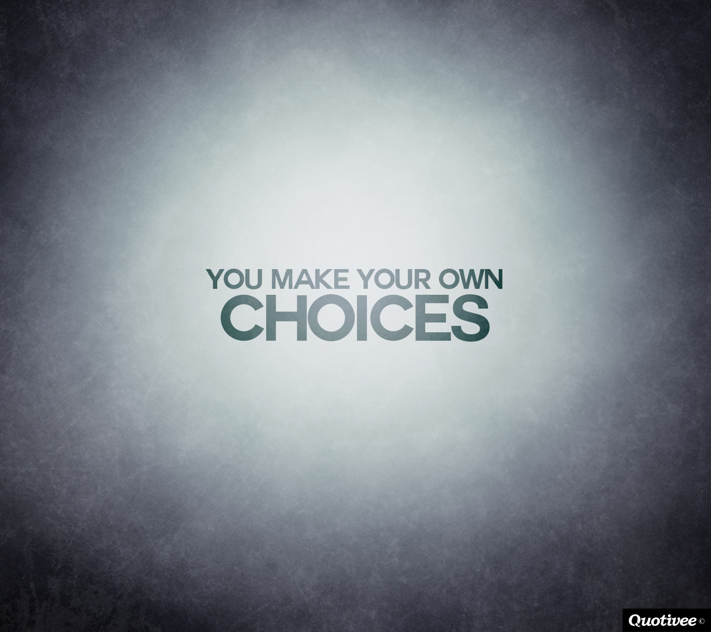 You Make Your Own Choices  Inspirational Quotes  Quotivee