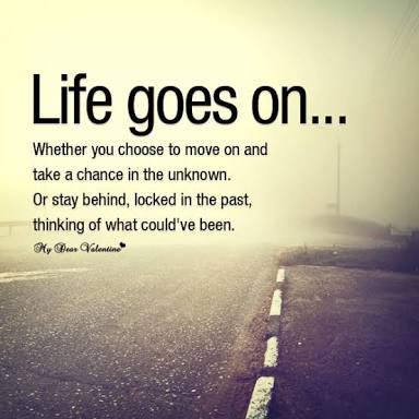 https://i0.wp.com/quotlr.com/images/quotes/life-goes-on-whether-you-choose-to-move-on-and-take-a-chance-in-the-unknown-or-stay-behind.jpg