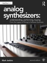 Analog Synthesizers: Understanding, Performing, Buying : From the Legacy of Moog to Software Synthesis, Second Edition PDF