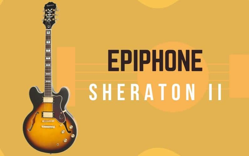 Epiphone Sheraton II Review - Featured Image