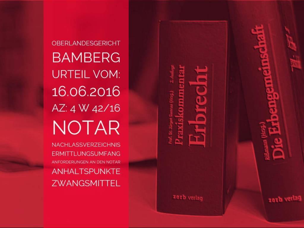OLG-Bamberg-Urteil-vom-16.06.2016-Az-4-W-42-16-Art-und-Umfang-der-Ermittlungspflichten-des-Notars-bei-Erstellung-eines-notariellen-Nachlassverzeichnisses-Anwalt-Erbrecht-Köln