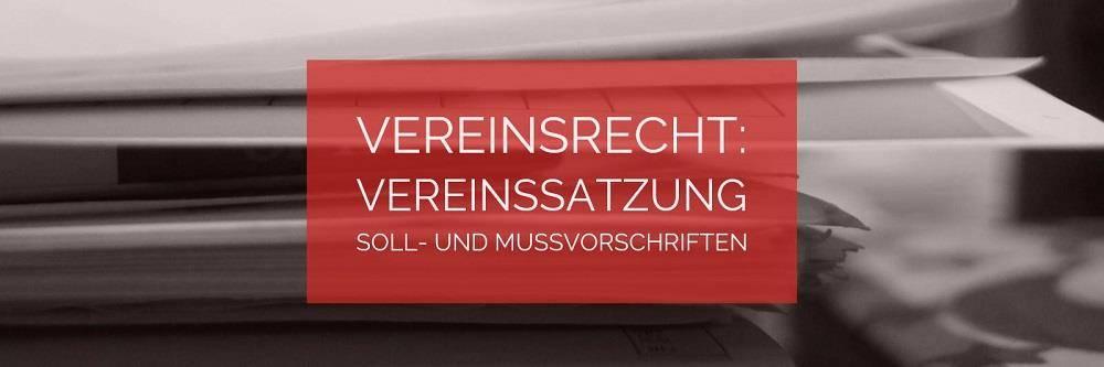 Vereinsrecht: Vereinssatzung Soll- und Mussvorschriften | Rechtsanwalt Vereinsrecht Köln