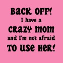 back off i have a crazy mom toddler shirt