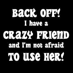 back off i have a crazy friend ladies funny design