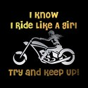 i know i ride like a girl try and keep up ladies biker design