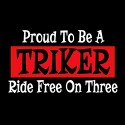 proud to be a triker, ride free on three biker design
