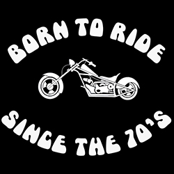 born to ride since the 70's