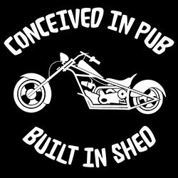 conceived in pub, built in shed biker design