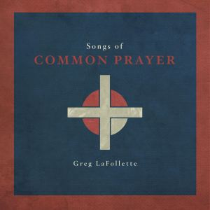 Image result for Greg LaFollette Songs of Common PRayer Promo pictures