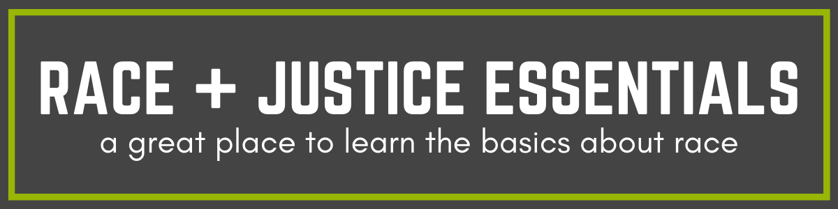 RACE + JUSTICE ESSENTIALS