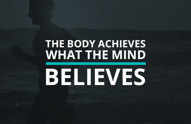 The-Body-Achieves_What-The-Mind-Believes-Quote