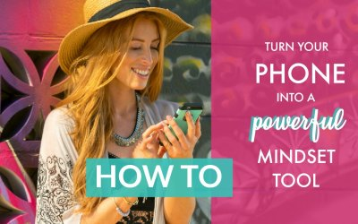 How To Turn Your Phone Into A Powerful Mindset Tool