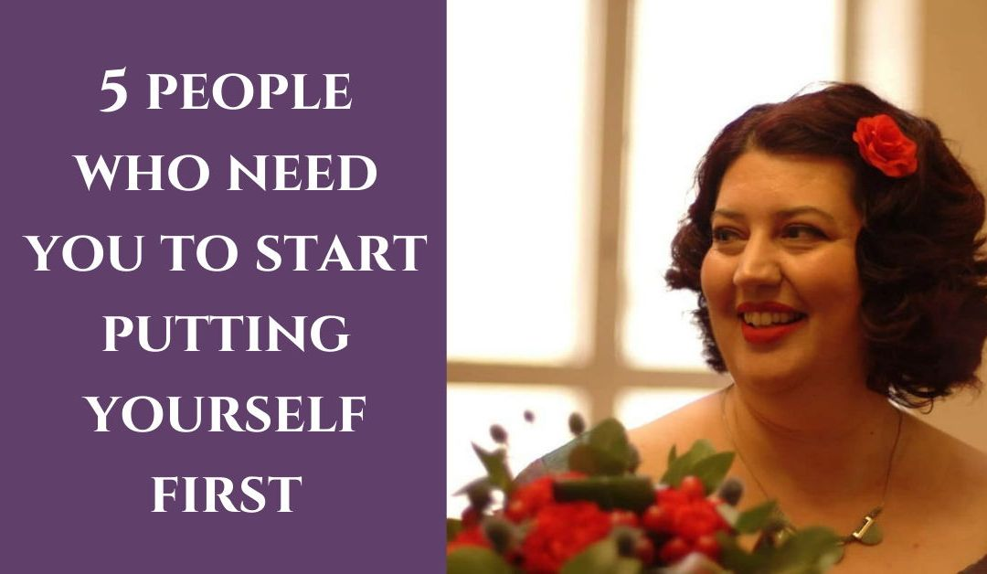 5 people who need you to start putting yourself first