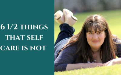 6 1/2 Things that self care is not