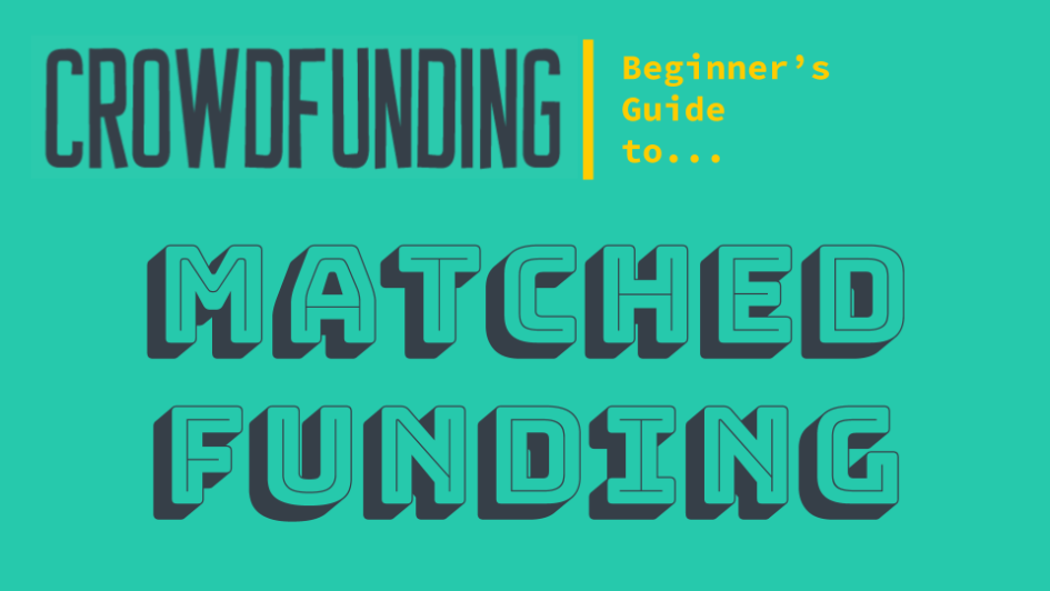 Crowdfunding - Matched Crowdfunding Beginners Guide