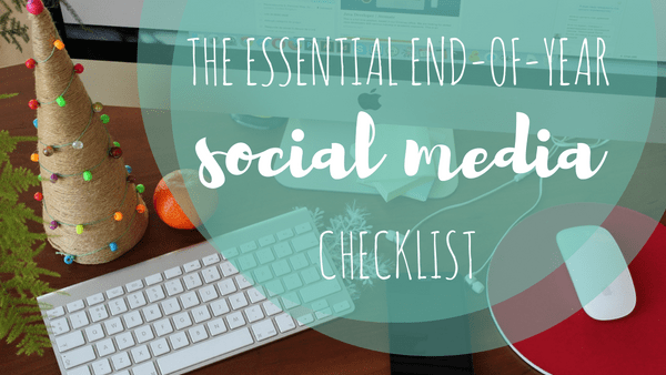The Essential End-of-Year Social Media Checklist | Rachel Beaney