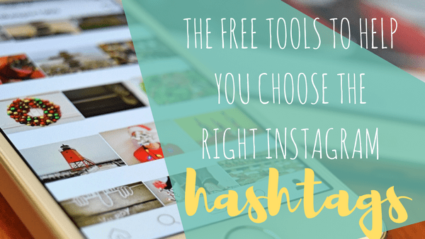 The Free Tools To Help You Choose The Right Instagram Hashtags