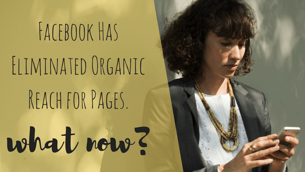 Facebook Has Pretty Much Eliminated Organic Reach for Pages. What Now?