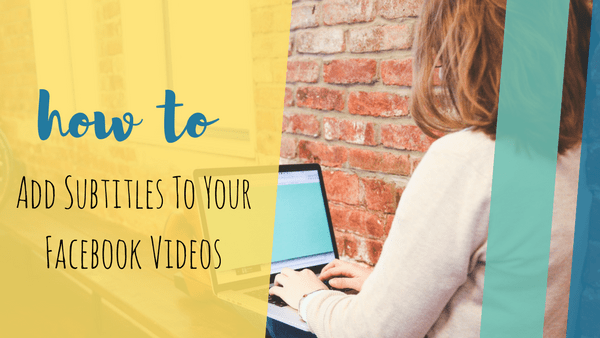 How To: Add Subtitles To Your Facebook Videos