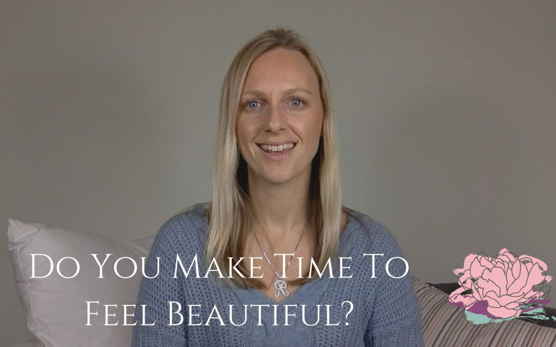 Do You Make Time To Feel Beautiful?