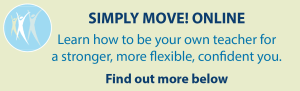 Simply Move! Online Learn how to be your own teacher for a stronger, more flexible, confident you. Find out more below.