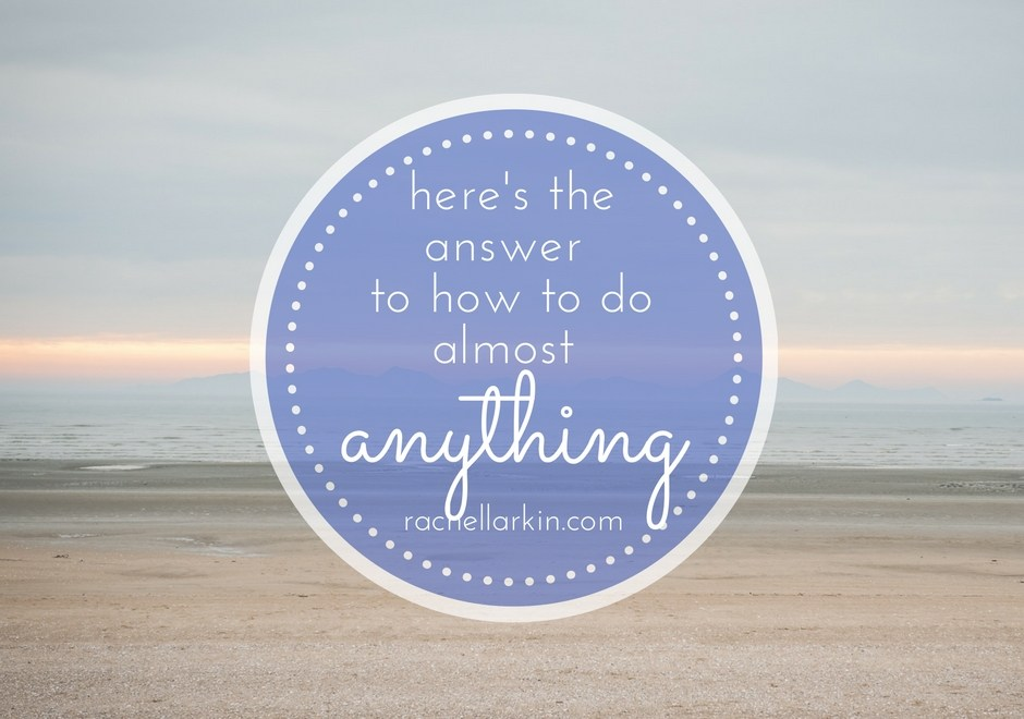 here's the answer to how to do almost anything….