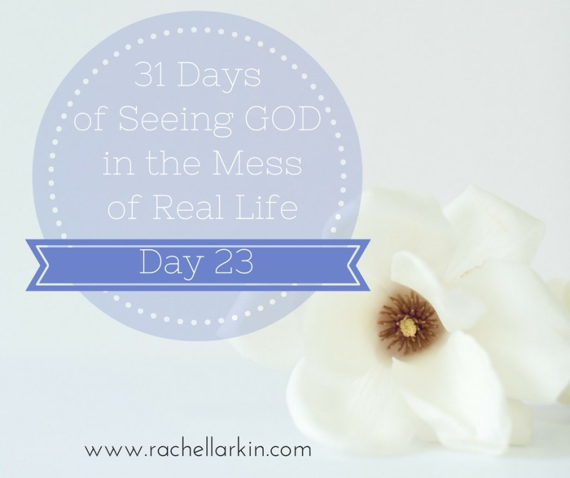 day-23-seeing-God-in-the-mess-of-real-life