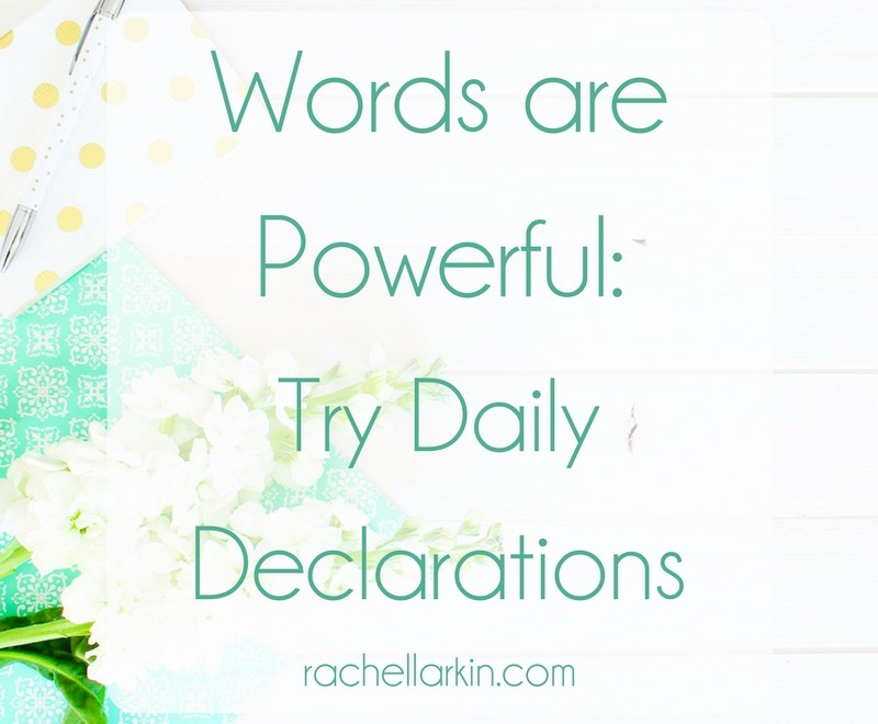 Words are Powerful – it's time to make a change – try daily declarations