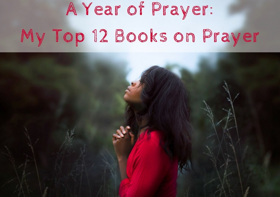A Year of Prayer: My Top 12 Books on Prayer