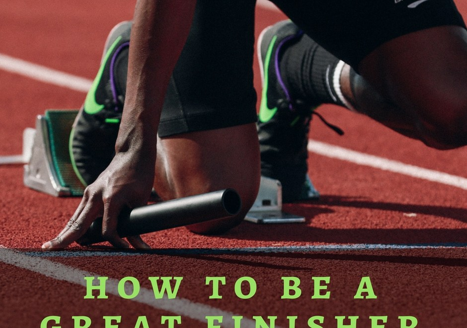 How To Be A Great Finisher