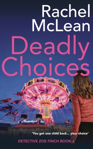 Deadly Choices by Rachel McLean - Zoe Finch Book 2