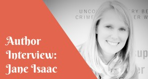 Interview with Jane Isaac, Crime/Psychological Thriller Author