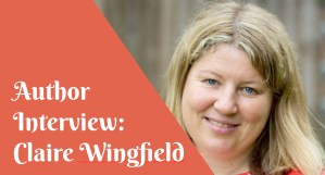 Interview with Claire Wingfield, Fiction Author