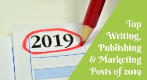 My Top 6 Writing, Publishing and Marketing Posts of 2019