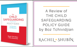 Book Review: The Child Safeguarding Policy Guide for Churches and Ministries by Basyle Tchividjian & Shira Berkovits